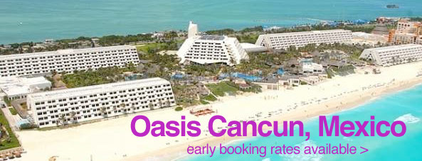 Oasis Cancun, Mexico. Early Booking Rates Available.